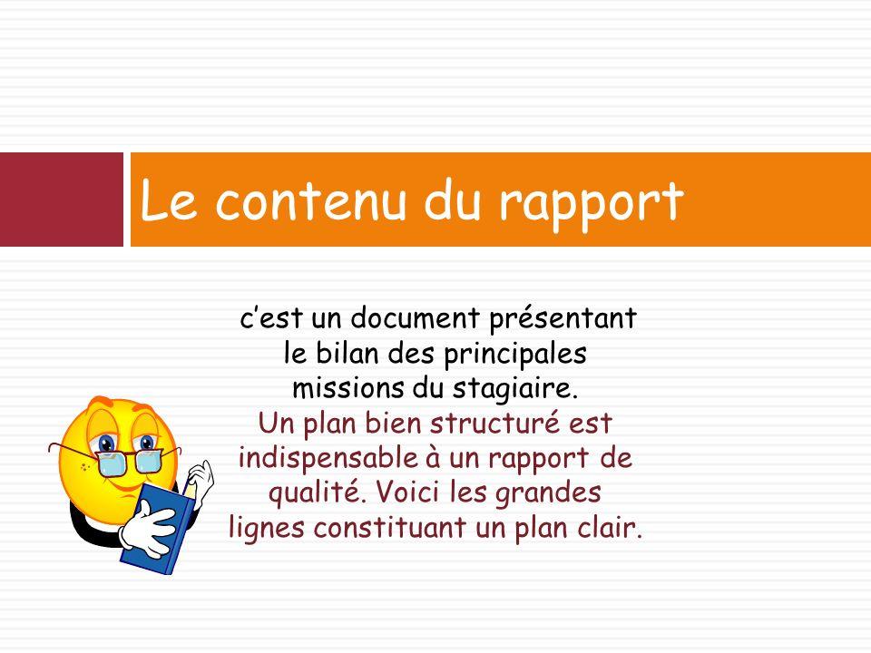 Le contenu du rapport cest un document présentant le bilan des principales missions du stagiaire.