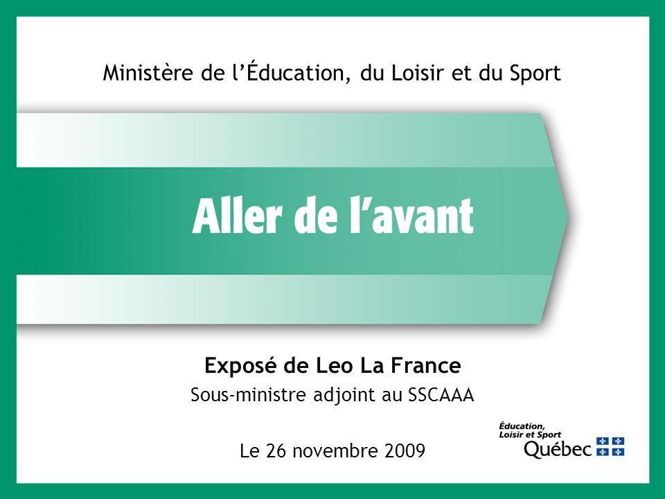 Exposé de Leo La France Sous-ministre adjoint au SSCAAA Le 26 novembre 2009 Ministère de lÉducation, du Loisir et du Sport 1