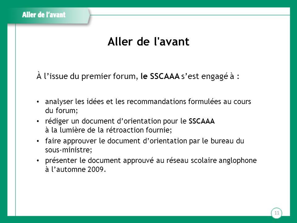 Aller de l'avant 11 À lissue du premier forum, le SSCAAA sest engagé à : analyser les idées et les recommandations formulées au cours du forum; rédige