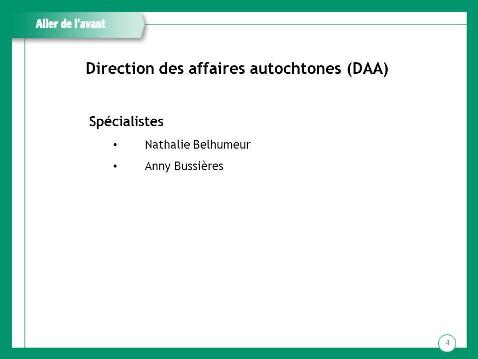 Direction des affaires autochtones (DAA) Spécialistes Nathalie Belhumeur Anny Bussières 4