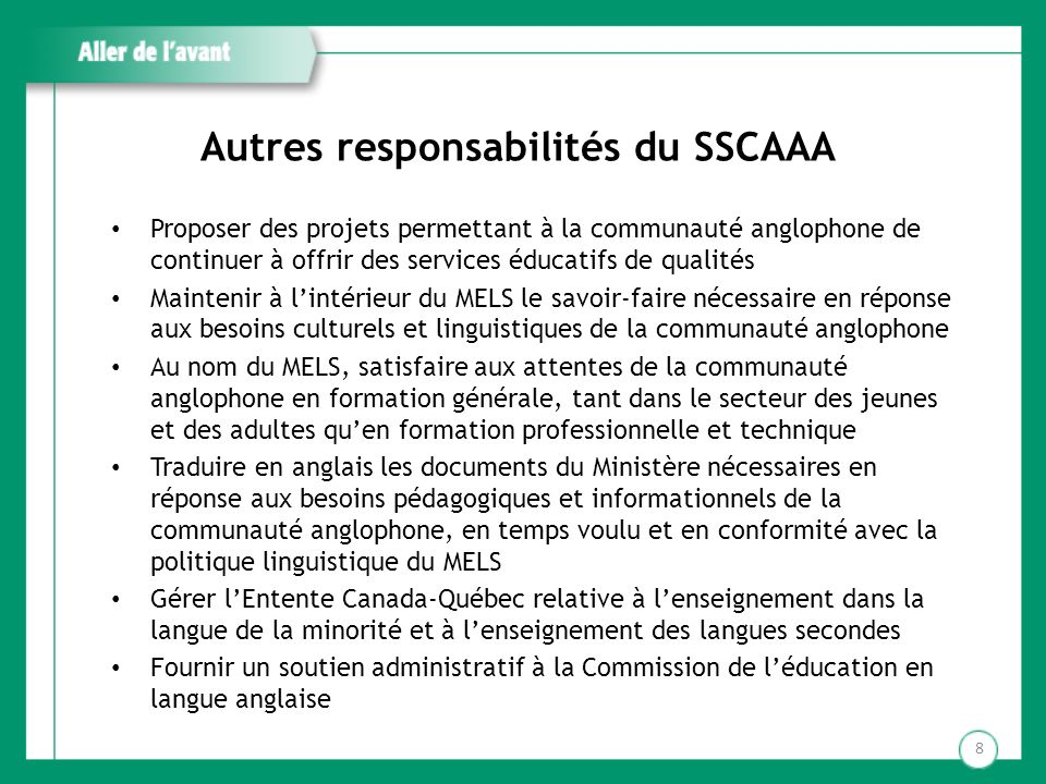 Autres responsabilités du SSCAAA Proposer des projets permettant à la communauté anglophone de continuer à offrir des services éducatifs de qualités M