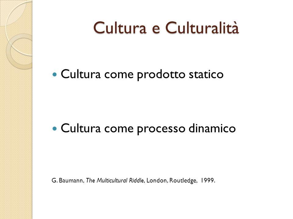 Cultura e Culturalità Cultura come prodotto statico Cultura come processo dinamico G.
