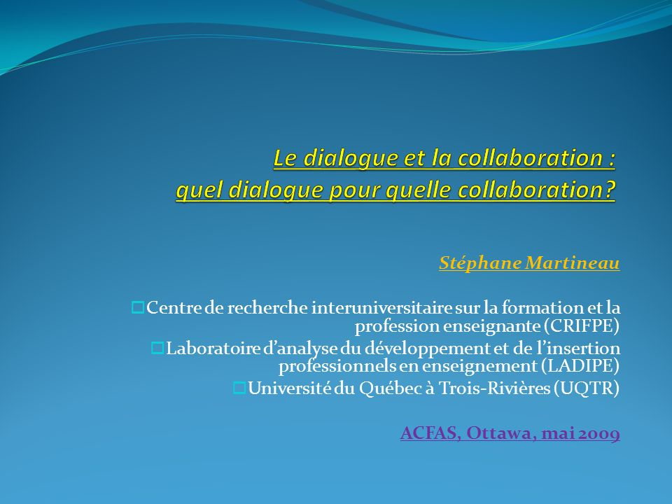 Stéphane Martineau Centre de recherche interuniversitaire sur la formation et la profession enseignante (CRIFPE) Laboratoire danalyse du développement