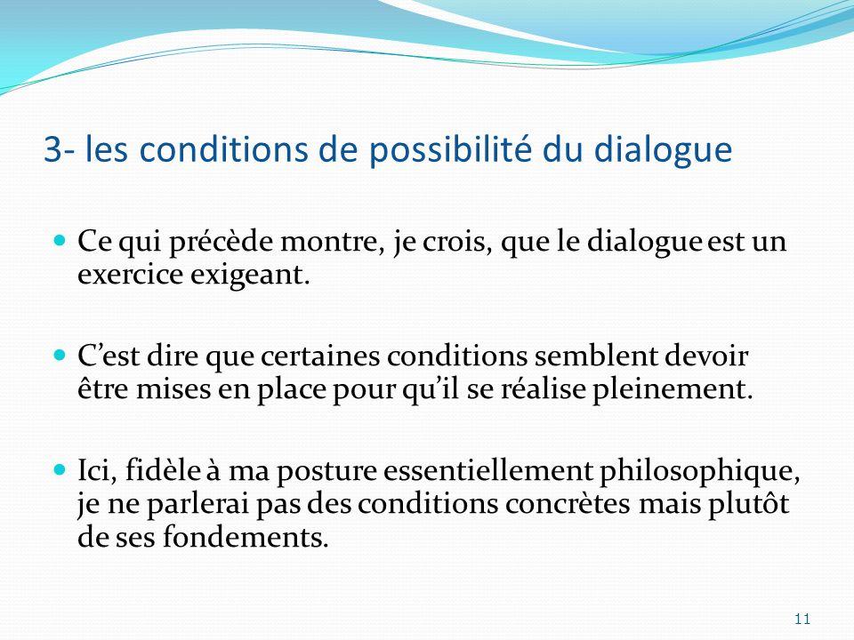 3- les conditions de possibilité du dialogue Ce qui précède montre, je crois, que le dialogue est un exercice exigeant. Cest dire que certaines condit