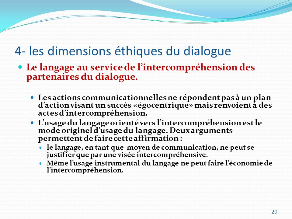 4- les dimensions éthiques du dialogue Le langage au service de lintercompréhension des partenaires du dialogue. Les actions communicationnelles ne ré