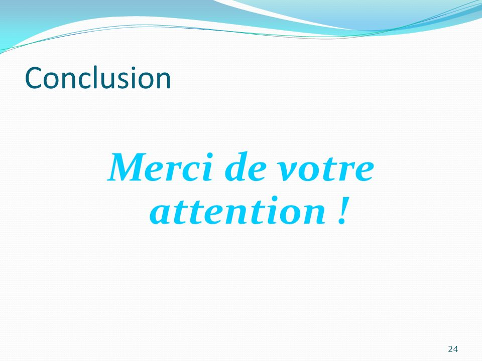 Conclusion Merci de votre attention ! 24