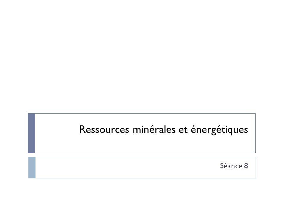 Ressources minérales et énergétiques Séance 8