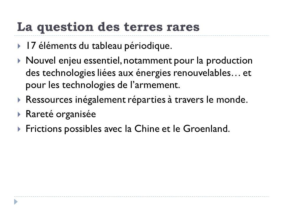 La question des terres rares 17 éléments du tableau périodique. Nouvel enjeu essentiel, notamment pour la production des technologies liées aux énergi
