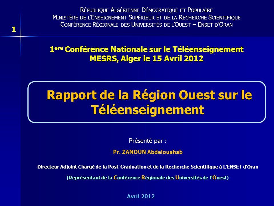 Rapport de la Région Ouest sur le Rapport de la Région Ouest sur le Téléenseignement Présenté par : Pr. ZANOUN Abdelouahab Directeur Adjoint Chargé de