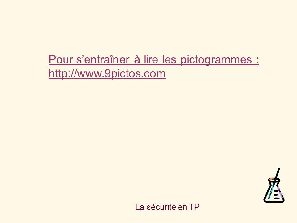 La sécurité en TP Pour sentraîner à lire les pictogrammes : http://www.9pictos.com