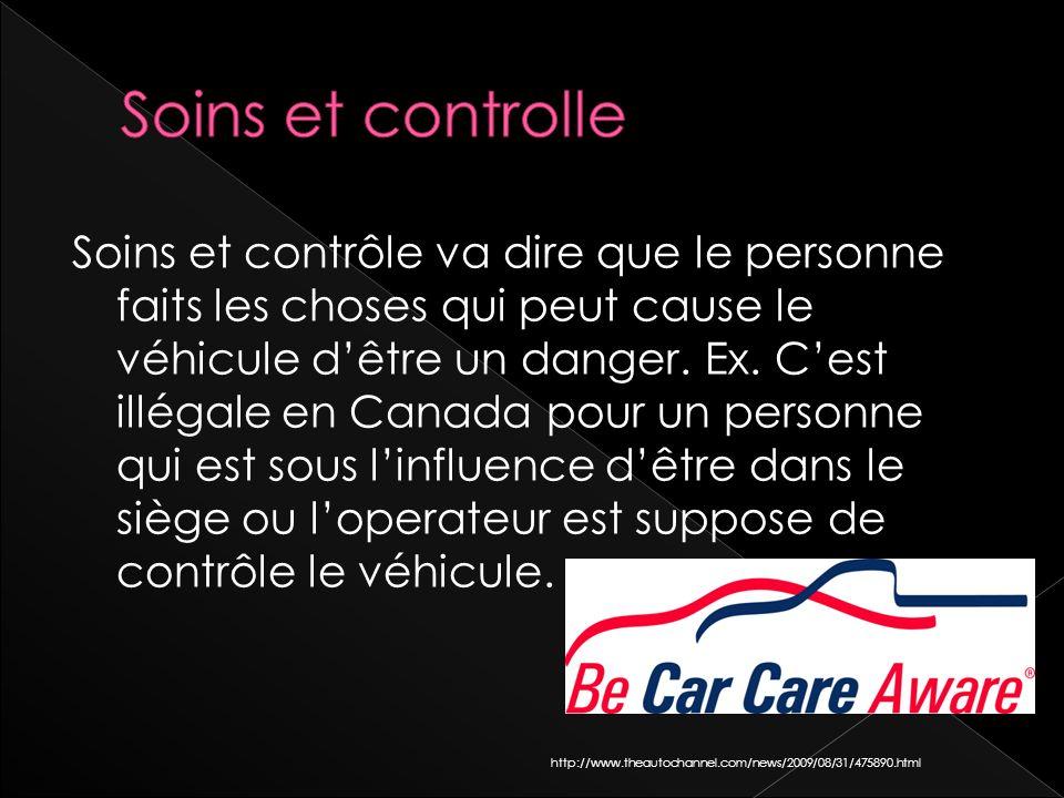 Soins et contrôle va dire que le personne faits les choses qui peut cause le véhicule dêtre un danger.