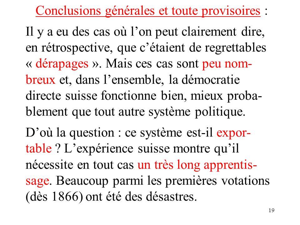 19 Conclusions générales et toute provisoires : Il y a eu des cas où lon peut clairement dire, en rétrospective, que cétaient de regrettables « dérapages ».
