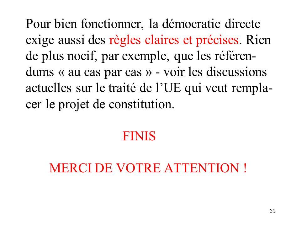 20 Pour bien fonctionner, la démocratie directe exige aussi des règles claires et précises.