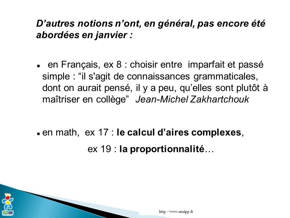 Dautres notions nont, en général, pas encore été abordées en janvier : en Français, ex 8 : choisir entre imparfait et passé simple : il s agit de connaissances grammaticales, dont on aurait pensé, il y a peu, quelles sont plutôt à maîtriser en collège Jean-Michel Zakhartchouk en math, ex 17 : le calcul daires complexes, ex 19 : la proportionnalité… http://www.snuipp.fr