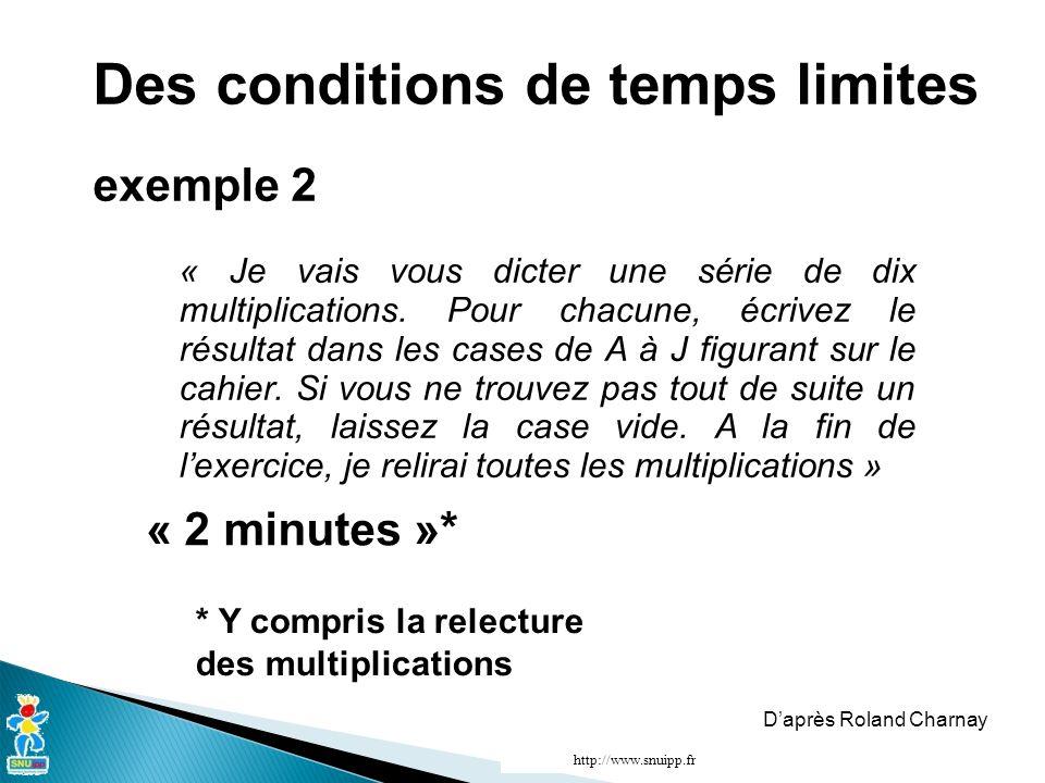 Des conditions de temps limites exemple 2 « Je vais vous dicter une série de dix multiplications. Pour chacune, écrivez le résultat dans les cases de