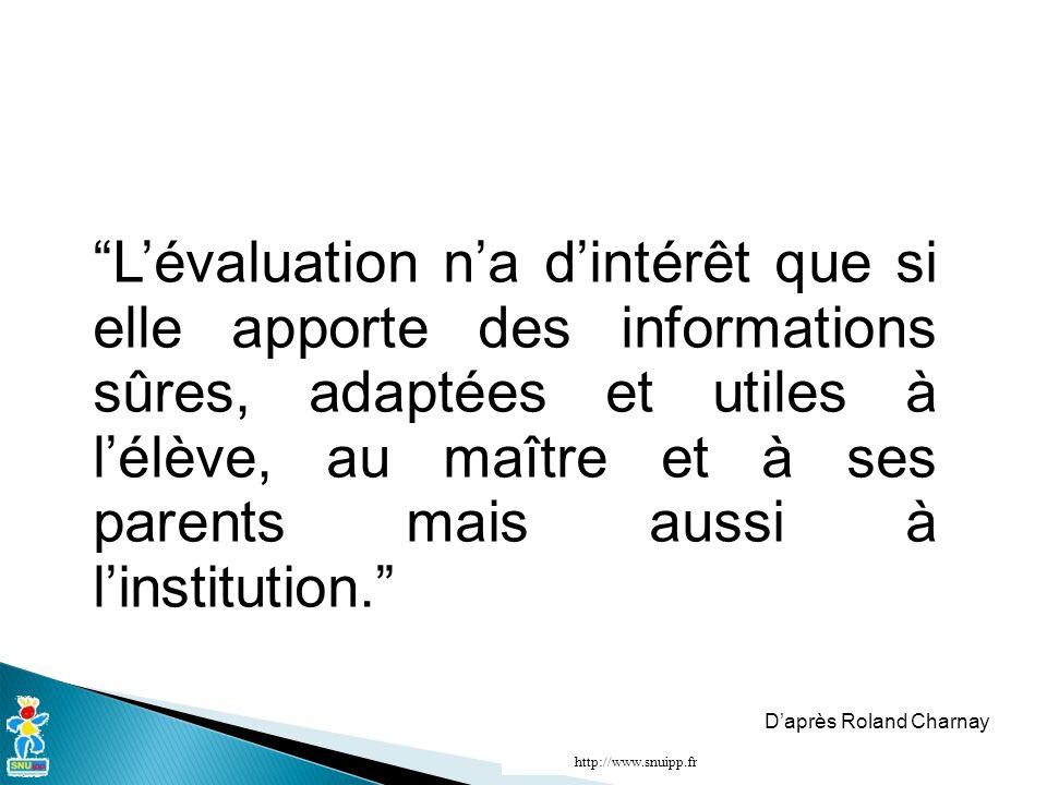 Lévaluation na dintérêt que si elle apporte des informations sûres, adaptées et utiles à lélève, au maître et à ses parents mais aussi à linstitution.