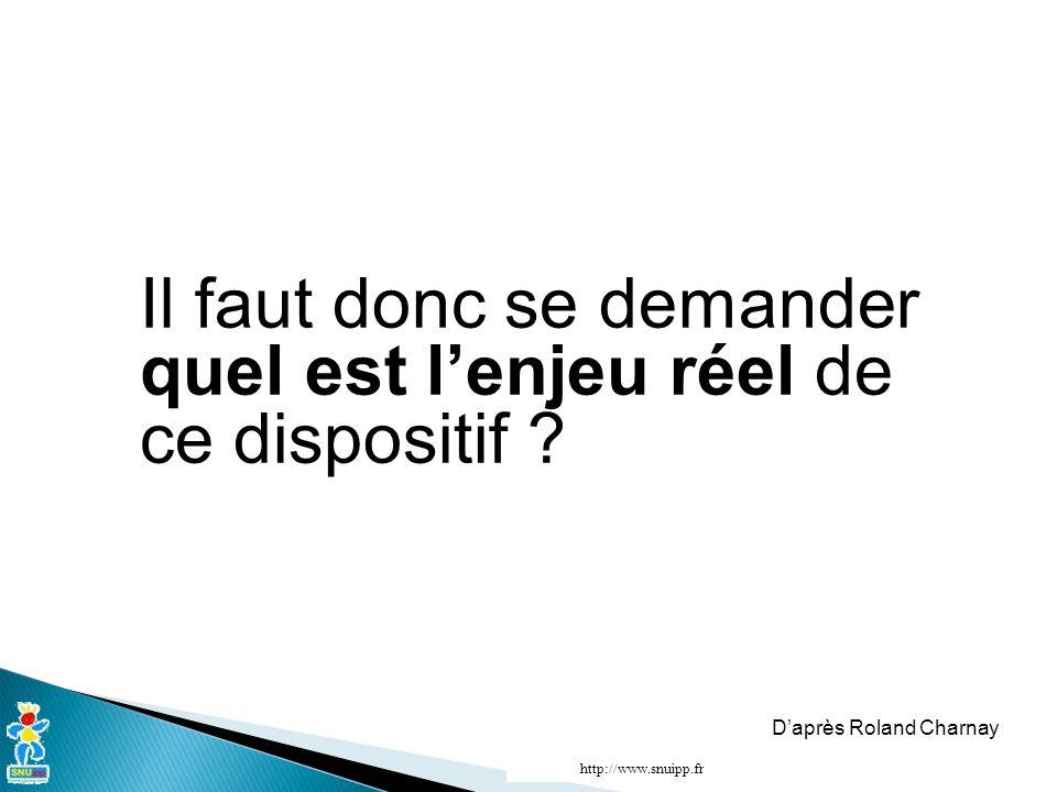 Il faut donc se demander quel est lenjeu réel de ce dispositif ? Daprès Roland Charnay http://www.snuipp.fr