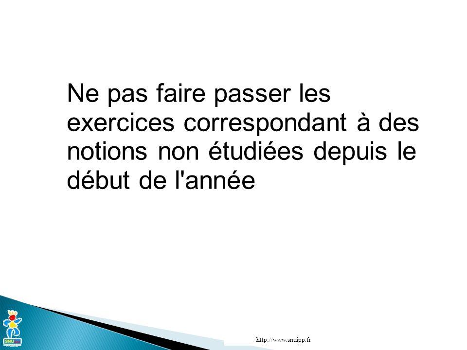 Ne pas faire passer les exercices correspondant à des notions non étudiées depuis le début de l'année http://www.snuipp.fr