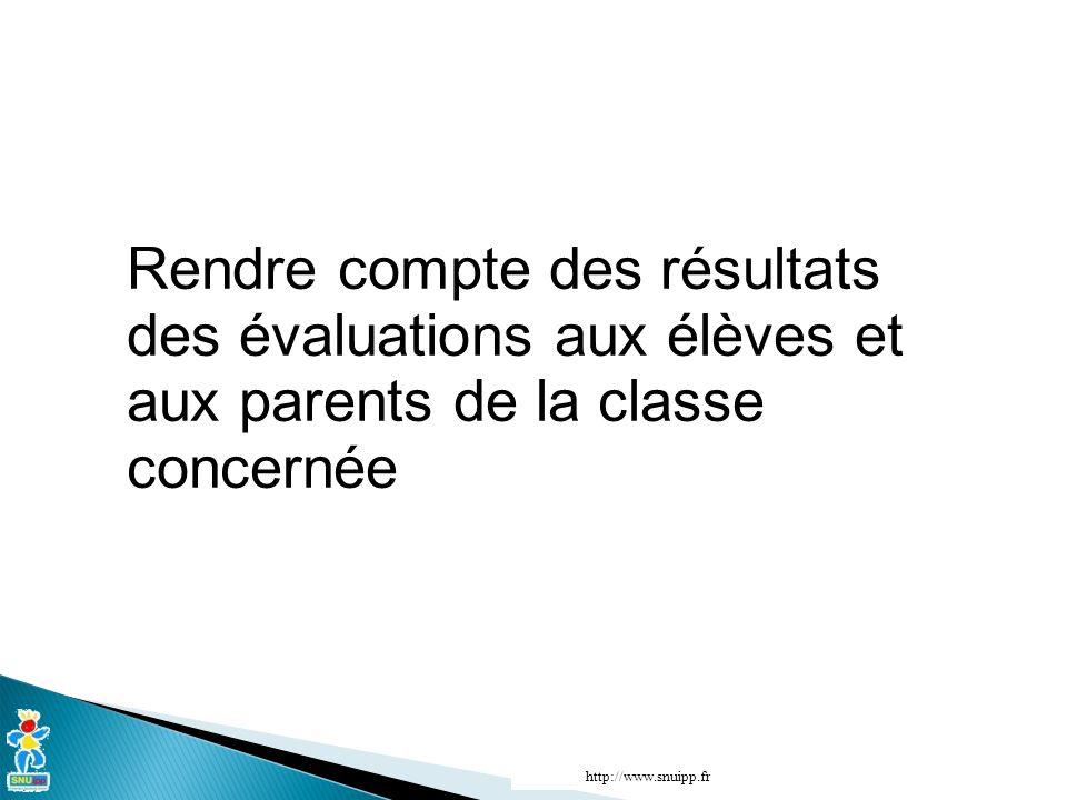 Rendre compte des résultats des évaluations aux élèves et aux parents de la classe concernée http://www.snuipp.fr
