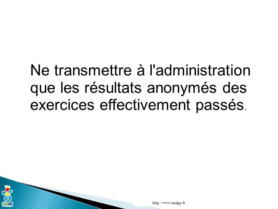 Ne transmettre à l'administration que les résultats anonymés des exercices effectivement passés. http://www.snuipp.fr