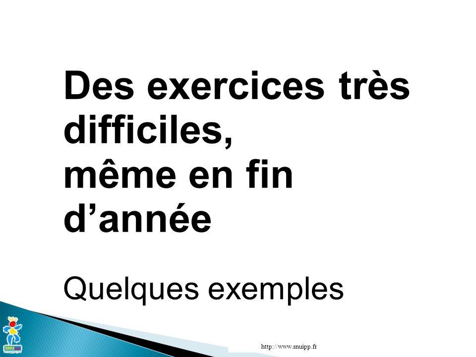 Des exercices très difficiles, même en fin dannée Quelques exemples http://www.snuipp.fr