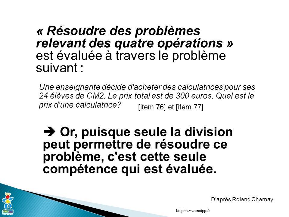 « Résoudre des problèmes relevant des quatre opérations » est évaluée à travers le problème suivant : Or, puisque seule la division peut permettre de résoudre ce problème, c est cette seule compétence qui est évaluée.