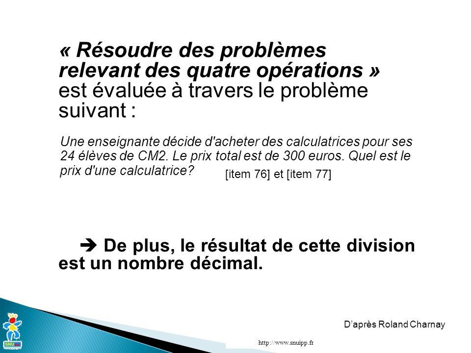 « Résoudre des problèmes relevant des quatre opérations » est évaluée à travers le problème suivant : De plus, le résultat de cette division est un no