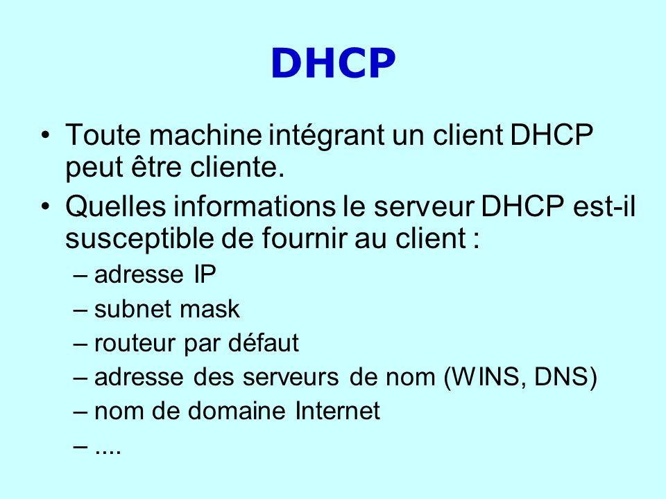 DHCP Toute machine intégrant un client DHCP peut être cliente. Quelles informations le serveur DHCP est-il susceptible de fournir au client : –adresse