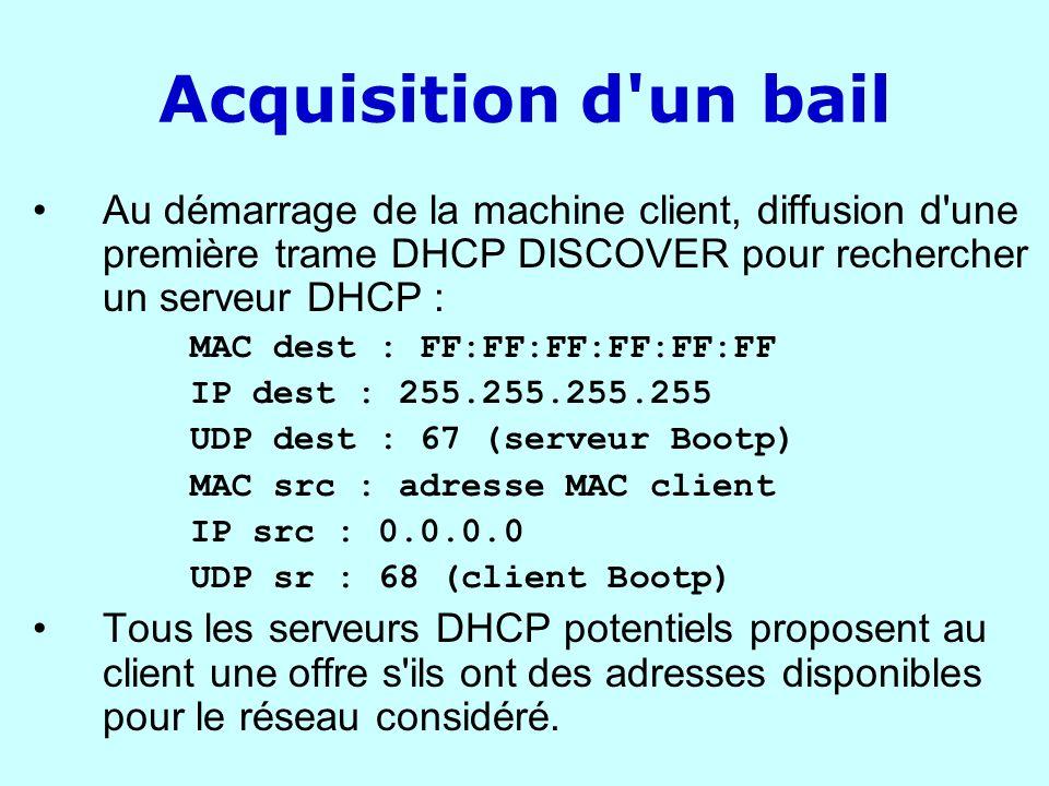Acquisition d'un bail Au démarrage de la machine client, diffusion d'une première trame DHCP DISCOVER pour rechercher un serveur DHCP : MAC dest : FF: