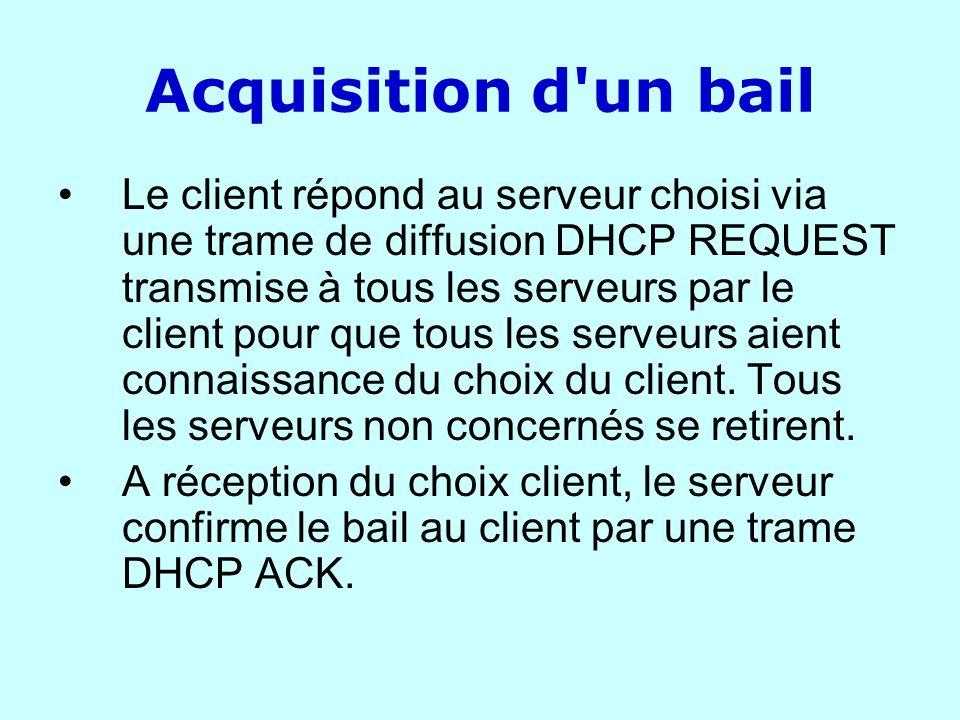 Acquisition d'un bail Le client répond au serveur choisi via une trame de diffusion DHCP REQUEST transmise à tous les serveurs par le client pour que