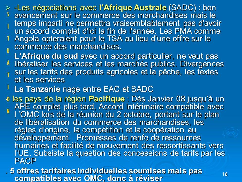 18 -Les négociations avec l Afrique Australe (SADC) : bon avancement sur le commerce des marchandises mais le temps imparti ne permettra vraisemblablement pas d avoir un accord complet d ici la fin de l année.