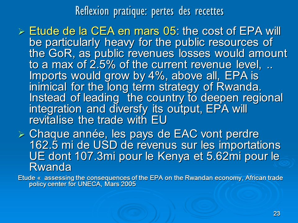 23 Reflexion pratique: pertes des recettes Etude de la CEA en mars 05: the cost of EPA will be particularly heavy for the public resources of the GoR, as public revenues losses would amount to a max of 2.5% of the current revenue level,..