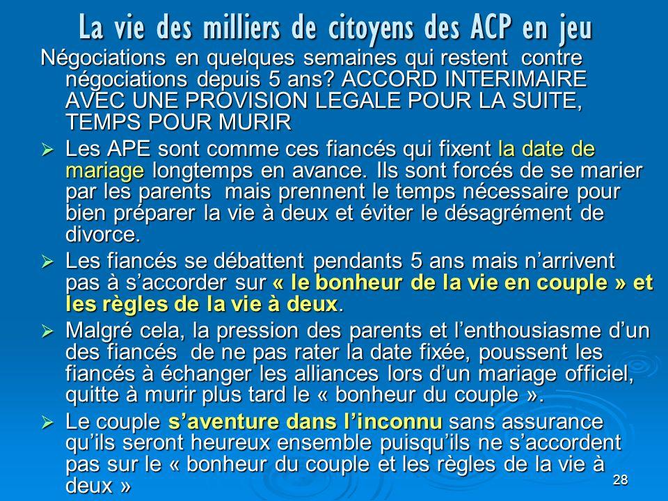 28 La vie des milliers de citoyens des ACP en jeu Négociations en quelques semaines qui restent contre négociations depuis 5 ans.