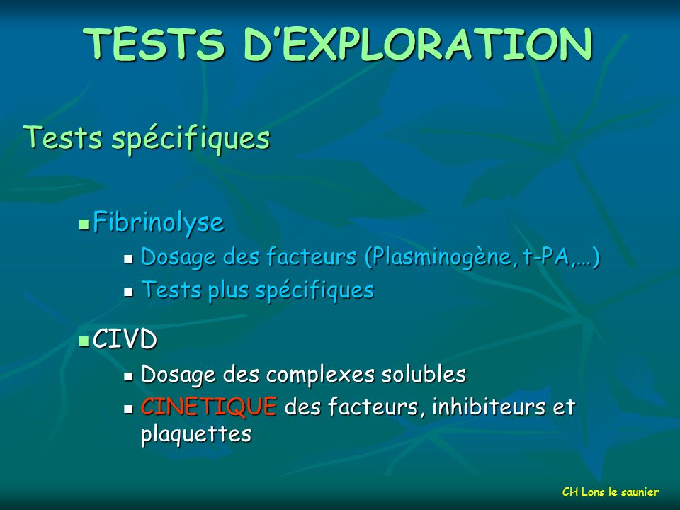TESTS DEXPLORATION Tests spécifiques Hémostase primaire Exploration des thrombopathies Diagnostic de la maladie de Willebrand Coagulation Dosage des f