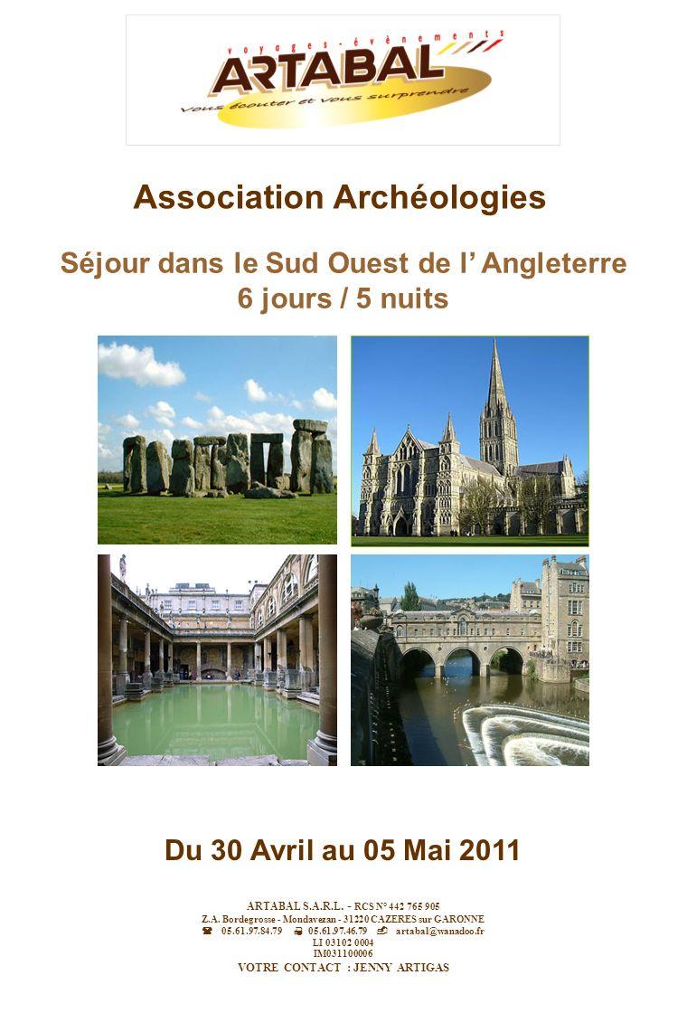 Séjour dans le Sud Ouest de l Angleterre 6 jours / 5 nuits Du 30 Avril au 05 Mai 2011 Association Archéologies ARTABAL S.A.R.L. - RCS N° 442 765 905 Z