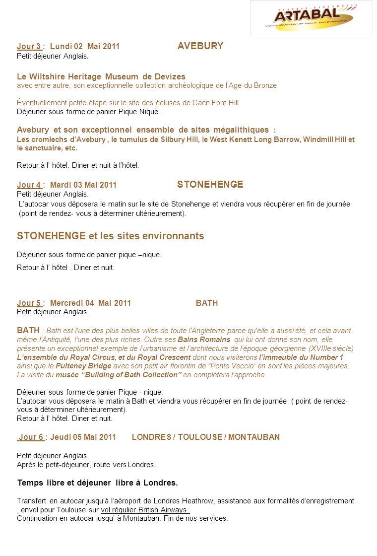 Prix et Conditions Séjour dans le Sud Ouest de lAngleterre 6 jours / 5 nuits Prix par personne logé en chambre double, base 28: 970 Euros Prix par personne logé en chambre double, base 25: 985 Euros Prix par personne logé en chambre double, base 20: 1035 Euros Pour les personnes qui rejoindront le groupe en Angleterre : déduire 260 euros Période : Du 30 Avril au 05 Mai 2011 Ce prix comprend: Le transport en autocar Montauban / Aéroport de Toulouse / Montauban.