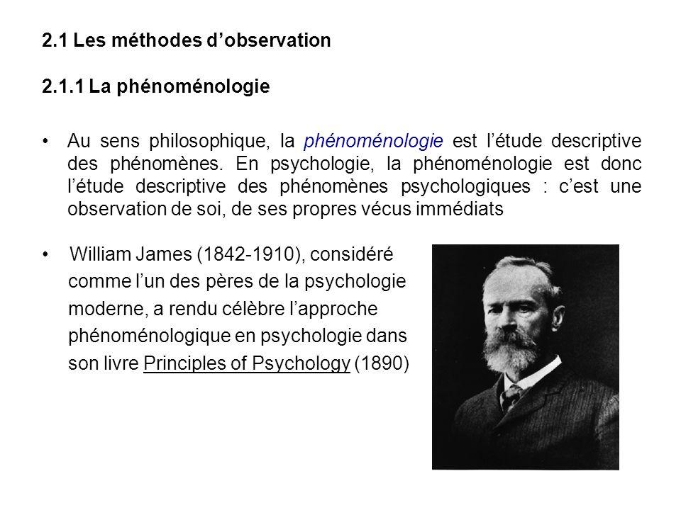 2.1 Les méthodes dobservation 2.1.1 La phénoménologie Au sens philosophique, la phénoménologie est létude descriptive des phénomènes. En psychologie,