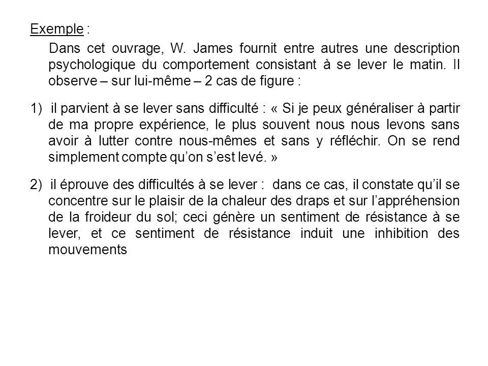 Exemple : Dans cet ouvrage, W. James fournit entre autres une description psychologique du comportement consistant à se lever le matin. Il observe – s