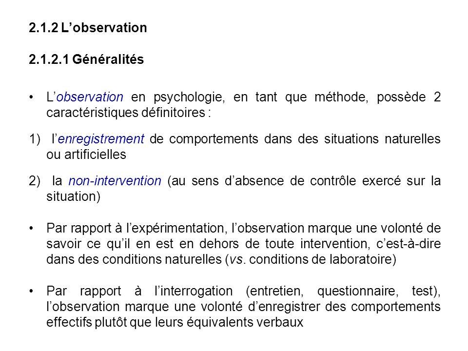2.1.2 Lobservation 2.1.2.1 Généralités Lobservation en psychologie, en tant que méthode, possède 2 caractéristiques définitoires : 1) lenregistrement