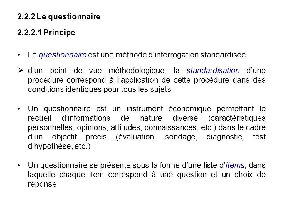 2.2.2 Le questionnaire 2.2.2.1 Principe Le questionnaire est une méthode dinterrogation standardisée dun point de vue méthodologique, la standardisati