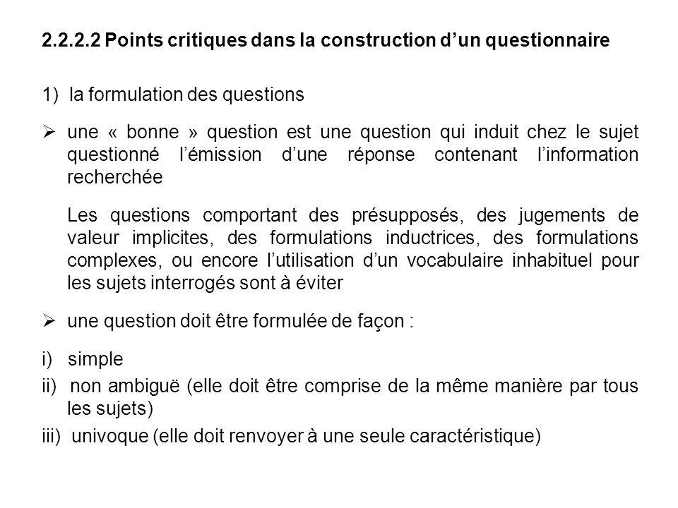 2.2.2.2 Points critiques dans la construction dun questionnaire 1) la formulation des questions une « bonne » question est une question qui induit che