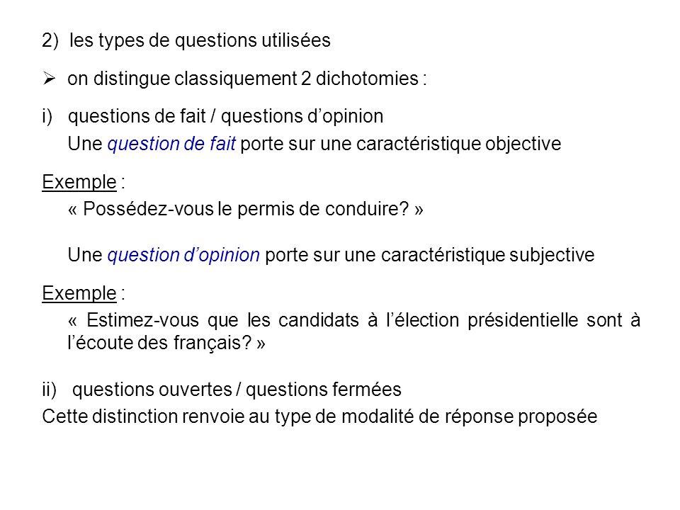 2) les types de questions utilisées on distingue classiquement 2 dichotomies : i) questions de fait / questions dopinion Une question de fait porte su