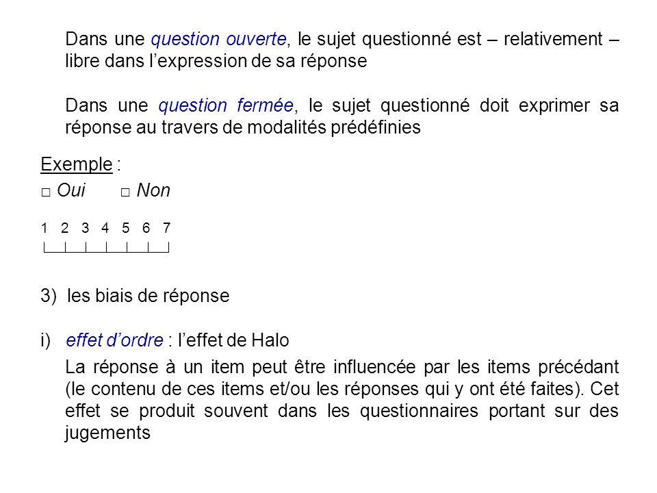 Dans une question ouverte, le sujet questionné est – relativement – libre dans lexpression de sa réponse Dans une question fermée, le sujet questionné