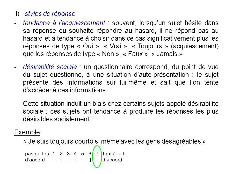ii) styles de réponse tendance à lacquiescement : souvent, lorsquun sujet hésite dans sa réponse ou souhaite répondre au hasard, il ne répond pas au