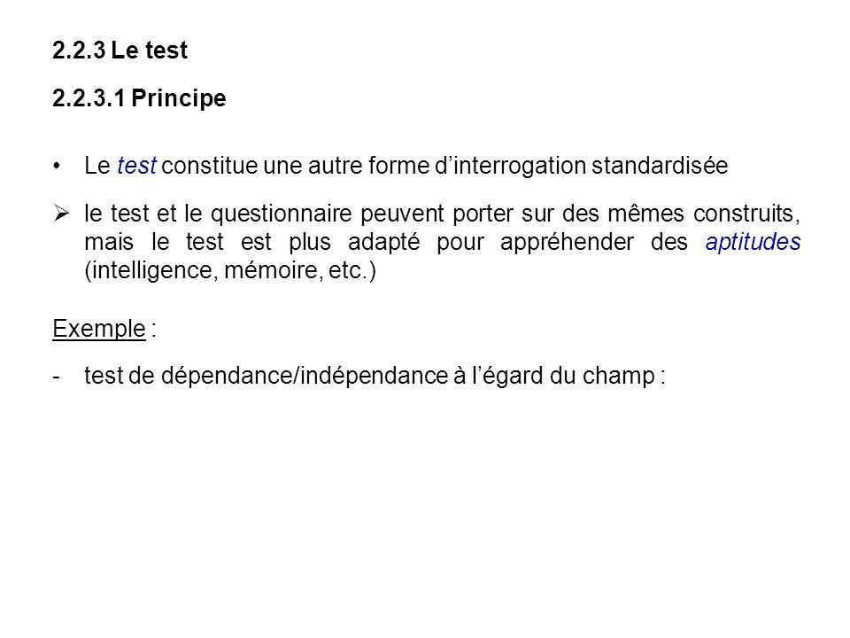 2.2.3 Le test 2.2.3.1 Principe Le test constitue une autre forme dinterrogation standardisée le test et le questionnaire peuvent porter sur des mêmes