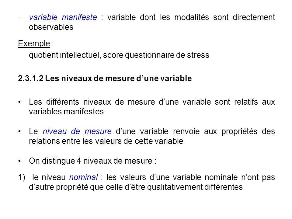 variable manifeste : variable dont les modalités sont directement observables Exemple : quotient intellectuel, score questionnaire de stress 2.3.1.2