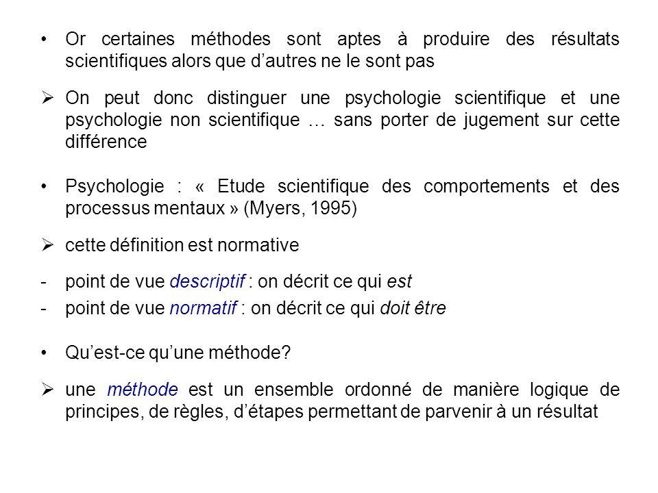 Or certaines méthodes sont aptes à produire des résultats scientifiques alors que dautres ne le sont pas On peut donc distinguer une psychologie scien