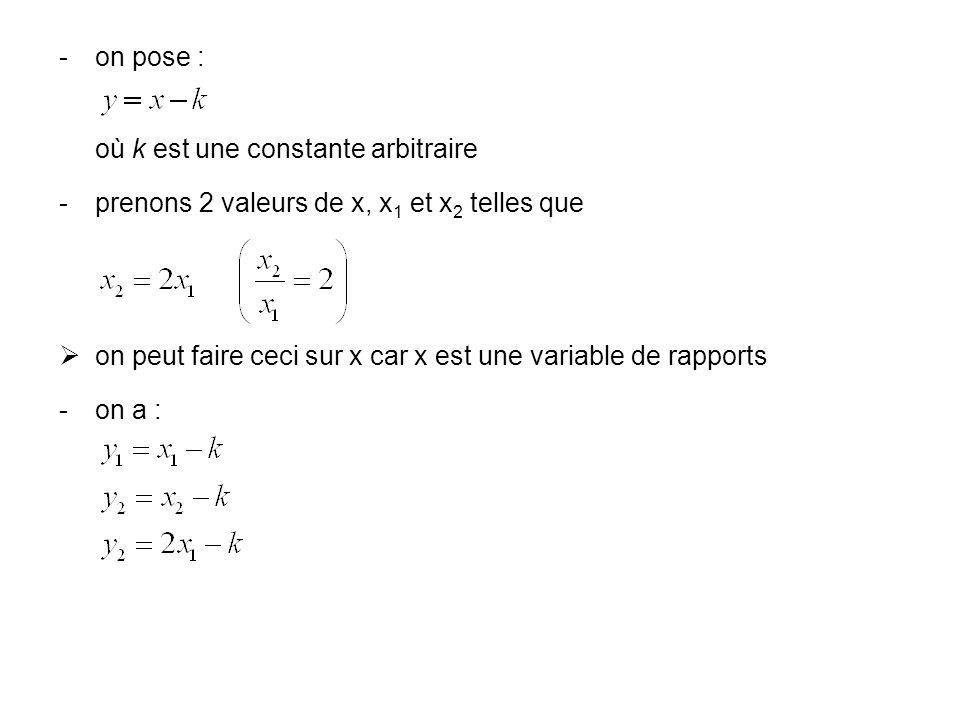 on pose : où k est une constante arbitraire prenons 2 valeurs de x, x 1 et x 2 telles que on peut faire ceci sur x car x est une variable de rapport