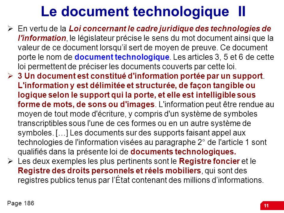 11 Le document technologique II En vertu de la Loi concernant le cadre juridique des technologies de l'information, le législateur précise le sens du