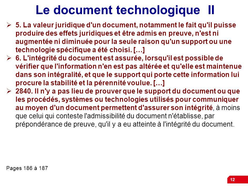 12 Le document technologique II 5. La valeur juridique d'un document, notamment le fait qu'il puisse produire des effets juridiques et être admis en p